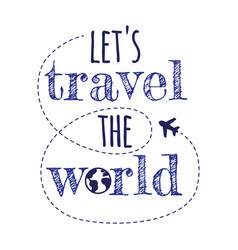 lets trawel world quote vector image