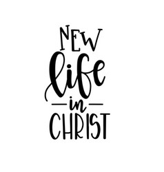 new life in christ christian quotes hand drawn vector image