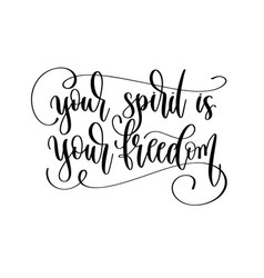 Your spirit is your freedom - hand lettering vector