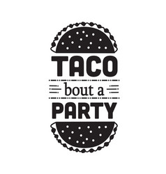Taco quote taco bout a party vector