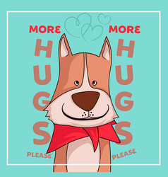 Cute dog want more hug vector