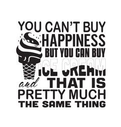 Ice cream quote you can t buy happiness vector