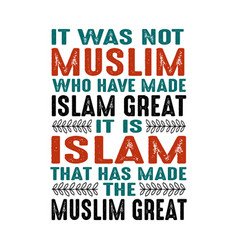 It was not muslim who have made islam great vector