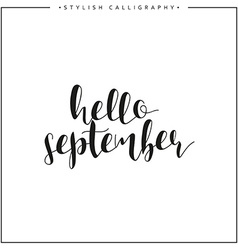 Hello september Time of year Phrase in english vector image vector image