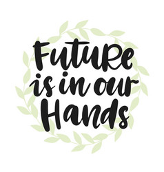 future is in our hands poster vector image