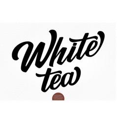 hand drawn lettering white tea elegant vector image