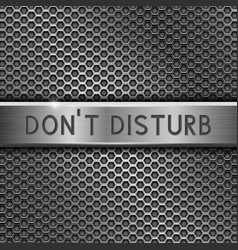 don t disturb metal plate with inscription on vector image