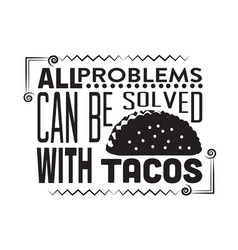 Tacos quote good for cricut all problems can be vector