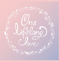 lettering the inscription one lifelong love vector image