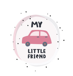My little friend cute cozy poster with small car vector