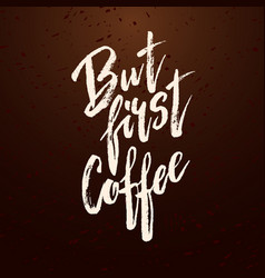 but first coffee modern brush calligraphy vector image vector image