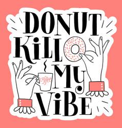 Donut kill my vibe vector