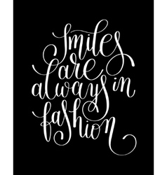 smiles are always in fashion black and white vector image