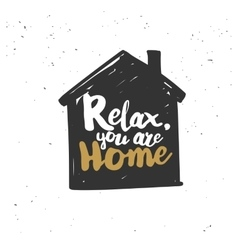 Relax you are home quote vector image vector image