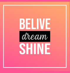 Believe dream shine life quote with modern vector
