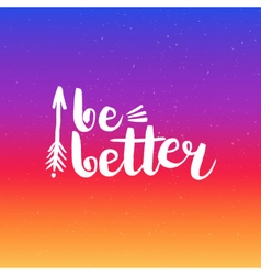 Hand drawn phrase Be better vector image