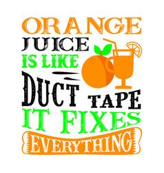 Orange juice is like duct tape it fixes vector