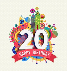 Happy birthday 20 year greeting card poster color vector image vector image