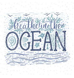 breathe in the ocean handdrawn lettering vector image vector image