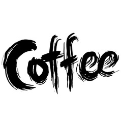 Coffee hand lettering Handmade calligraphy vector image
