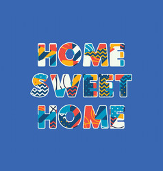 Home sweet home concept word art vector