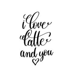 i love latte and you black and white handwritten vector image
