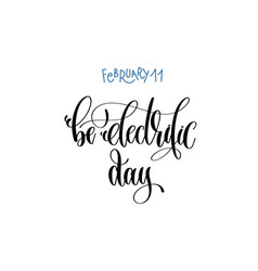 February 11 - be electrific day - hand lettering vector