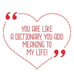 Funny love quote You are like a dictionary you add vector image
