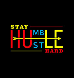 stay humble hustle hard stay strong design02 vector image