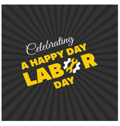 Happy labor day beautiful yellow typography on a vector