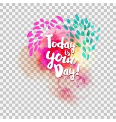 Today is your day at transparent vector