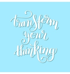 Transform your thinking hand lettering positive vector