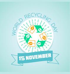 world recycling day 15 november vector image