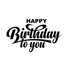 Happy birthday to you calligraphic text vector