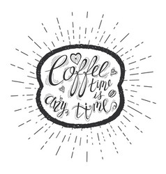 quote on coffee bean coffee time is any time vector image