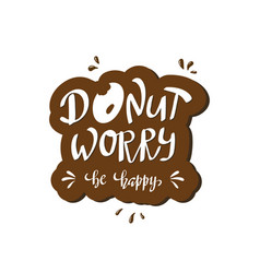 Donut worry be happy hand written lettering vector