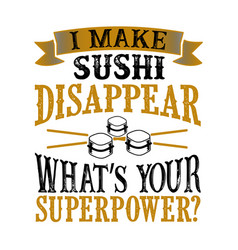 i make sushi disappear what s your superpower vector image
