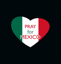 pray for mexico earthquake heart with the flag vector image vector image