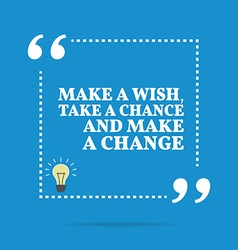 Inspirational motivational quote Make a wish take vector