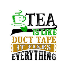 Tea is like duct tape it fixes everything funny vector