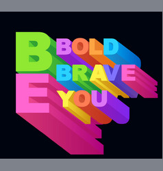 phrase be bold be brave be you typography vector image