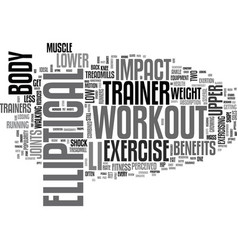 Benefits of an elliptical trainer workout text vector