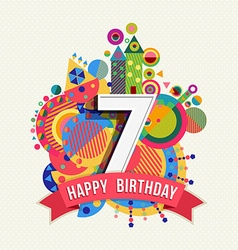 Happy birthday 7 year greeting card poster color vector