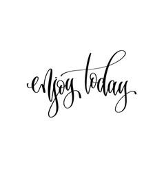 Enjoy today - hand lettering inscription text vector