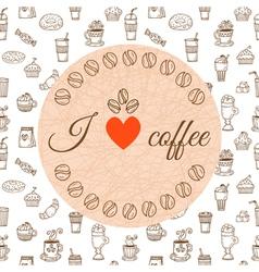 I love coffee Hand drawn coffee theme design vector image vector image