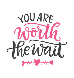 You are worth wait hand written lettering vector