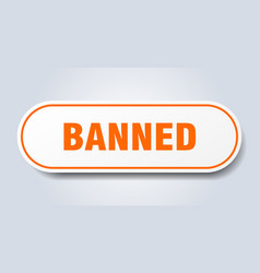Banned sign banned rounded orange sticker banned vector