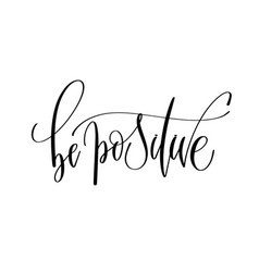 be positive - hand lettering inscription text vector image