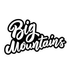Big mountains lettering phrase on white vector
