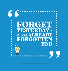 Inspirational motivational quote Forget yesterday vector